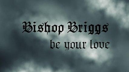 Bishop Briggs - Be Your Love