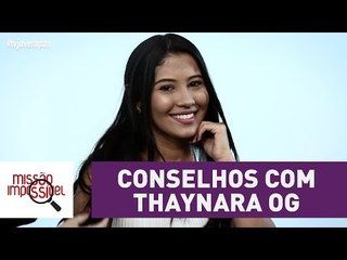 Conselho: com Thaynara OG | Missão Impossível