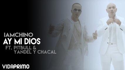 IAMCHINO - Ay Mi Dios ft. Pitbull & Yandel y Chacal