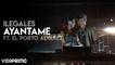 Ilegales - Ayantame ft. El Porto Alvarez