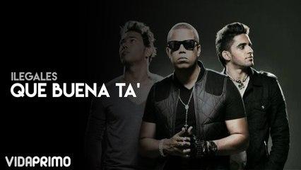 Ilegales - Que Buena Ta'