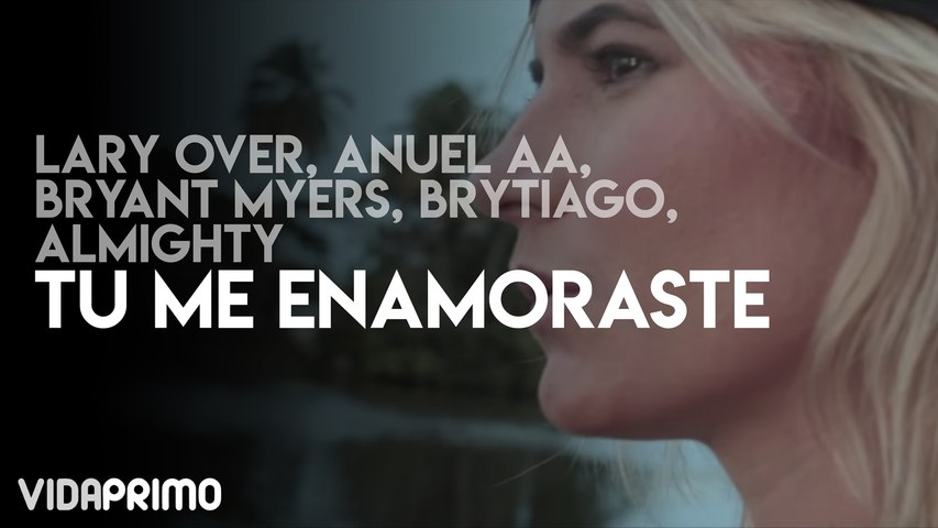 Lary Over - Tu Me Enamoraste ft. Anuel AA, Bryant Myers, Brytiago, Almighty
