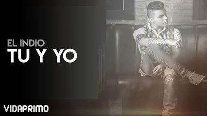 El Indio - Tu & Yo