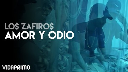 Lo$ Zafiro$ - Amor Y Odio