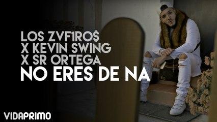 Los Zvf1ro$ X Kevin Swing X Sr Ortega - No Eres De Na