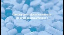 L'esctasy pour soigner le syndrome de stress post traumatique ?