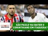 São Paulo vai bater o Corinthians em Itaquera? Jornalistas opinam