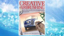 Download PDF Creative Airbrushing: A Step-By-Step Guide to Techniques, Skills, and Equipment (Collier books) FREE