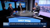 DAILY DOSE   i24NEWS interviews Palestinian Envoy to the UN   Thursday, August 31st 2017