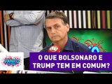 O que Jair Bolsonaro e Donald Trump tem em comum? | Pânico