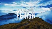 Selena Gomez - Fetish [Lyrics Video] ft. Gucci Mane