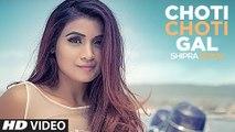 Choti Choti Gal HD Video Song Shipra Goyal 2017 Rajat Nagpal New Punjabi Songs
