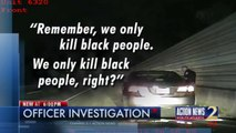 """""""Remember, We Only Kill Black People,"""" Police Officer Says During Traffic Stop"""