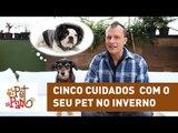 Pet na Pan #09 - Cinco cuidados com o seu pet no inverno