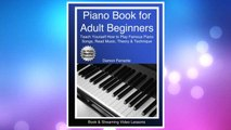 Piano Book for Adult Beginners: Teach Yourself How to Play Famous Piano Songs, Read Music, Theory & Technique (Book & Streaming Video Lessons) FREE Download PDF