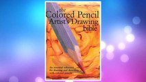 Download PDF Colored Pencil Artist's Drawing Bible: An Essential Reference for Drawing and Sketching with Colored Pencils (Artist's Bibles) FREE