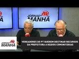 Vereadores do PT querem destinar recursos da Prefeitura a rádios comunitárias | Jornal da Manhã