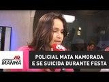 Policial mata namorada e se suicida durante festa universitária em SP | Jornal da Manhã