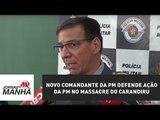 Novo comandante da PM toma posse e defende ação da PM no massacre do Carandiru