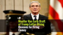 Mueller Has Early Draft of Trump Letter Giving Reasons for Firing Comey