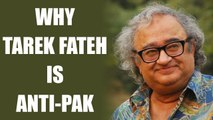 Tarek Fateh : Why does his opinion on Pakistan matters   Oneindia News