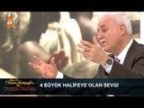 Hz. Ömer'in 4 büyük Halifeye olan sevgisi - Nihat Hatipoğlu ile Dosta Doğru 137. Bölüm - atv