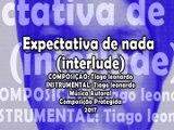 Tiago leonardo -  Expectativa de nada (Interlude)(Música Autoral) Instrumental Tiago leonardo