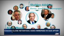 THE RUNDOWN   Close Netanyahu aides immersed in sub affair   Monday, September 4th 2017