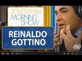 Reinaldo Gottino  não suporto isso de bandido bom é bandido morto ,  Morning Show