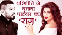 Hardik Pandya को Date करने पर ये बोली Parineeti Chopra, reveals who is her Partner| वनइंडिया हिंदी