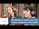 Entrevista completa com Carol Moreira e Míriam Castro (Mikannn) | Morning Show