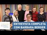 Entrevista completa com Barbara Berger