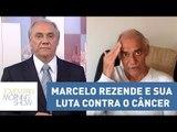 Marcelo Rezende aparece abatido e fala mais uma vez da sua luta contra o câncer   Morning Show