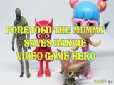 FORETOLD THE MUMMY FORETOLD THE MUMMY SAVES BARBIE VIDEO GAME HERO DOCTOR WHO OWLETTE CLOUDJUMPER BARBIE VIDEO GAME HERO