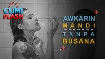 Mandi Tanpa Busana, Awkarin Bikin Salah Fokus - CumiFlash 07 September 2017