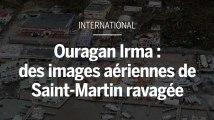 Ouragan Irma : des images aériennes montrent l'ampleur de la catastrophe à Saint-Martin
