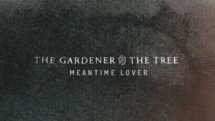 The Gardener & The Tree - Meantime Lover