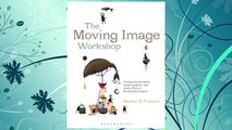 Download PDF The Moving Image Workshop: Introducing animation, motion graphics and visual effects in 45 practical projects (Required Reading Range) FREE