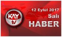 12 Eylül 2017 Kay Tv Haber