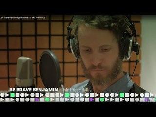 """Be Brave Benjamin para RitmiaTV: """"Mr. Precarious"""""""