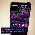 5 cosas que los teléfonos Android hicieron antes del iPhone de Apple X.