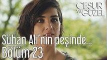 Cesur ve Güzel 23. Bölüm - Sühan Ali'nin Peşinde...
