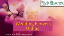 Wedding Flowers Online -www.wholeblossoms.com
