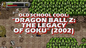 Old School Cool - Dragon Ball Z: The Legacy of Goku