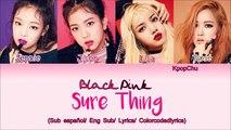 BLACKPINK (블랙 핑크) - Sure Thing - (Sub español + Eng Sub + Lyrics + colorcodedlyrics) (Cover)