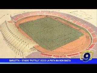 """Barletta   Stadio """"Puttilli"""", ecco la pista ma non basta"""