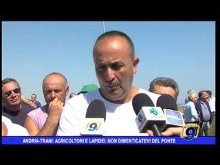 Andria - Trani: Agricoltori e lapidei, non dimenticatevi del ponte