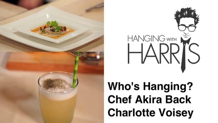 Hanging with Harris - James Beard House Special - Charlotte Voisey & Chef Akira Back