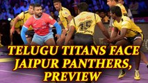 PKL 2017: Telugu Titans lock horns with Jaipur Pink Panthers, Match preview | Oneindia News