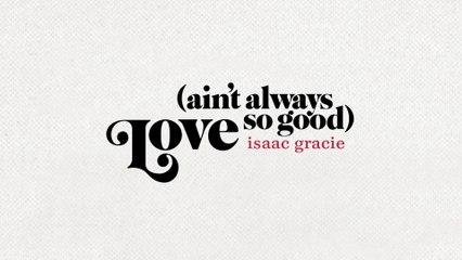 isaac gracie - love (ain't always so good)